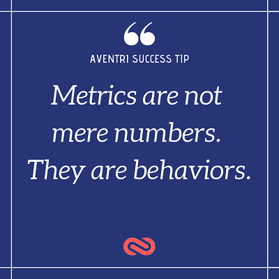 Aventri Success Tip - Metrics are not mere numbers. They are behaviors