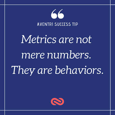 Aventri Success Tip: Metrics are not mere numbers. They are behaviors